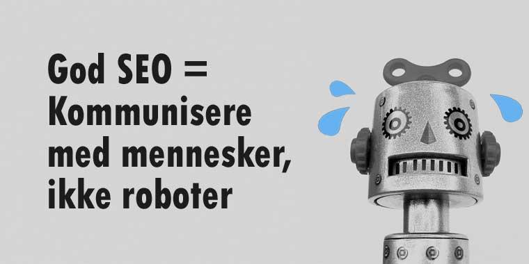 God SEO = Kommunisere medmennesker, ikke roboter
