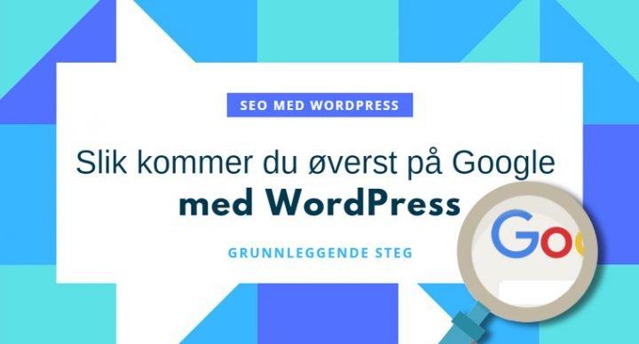 Slik kommer du øverst på Google søk med WordPress